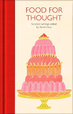 Food for Thought: Selected Writings by Annie Gray