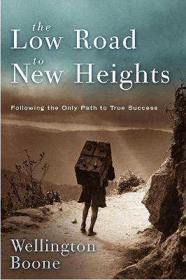 The Low Road to New Heights: Following the Only Path to True Success book