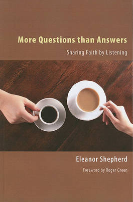 More Questions Than Answers: Sharing Faith by Listening by Eleanor Shepherd