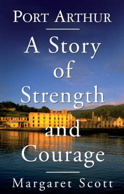 Port Arthur: A Story of Strength and Courage by Margaret Scott