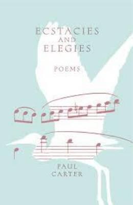 Ecstacies and Elegies by Paul Carter