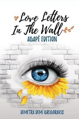 Love Letters in the Wall by Demetra Demi Gregorakis