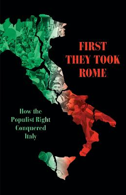 First They Took Rome: How the Populist Right Conquered Italy by David Broder