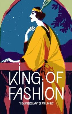 King of Fashion: The autobiography of Paul Poiret by Paul Poiret