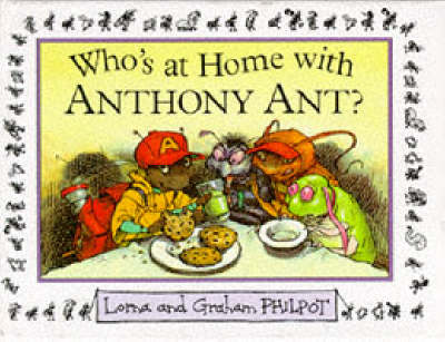 Who's At Home With Anthony Ant? by Graham Philpot