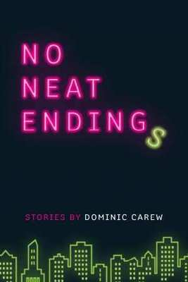 No Neat Endings by Dominic Carew