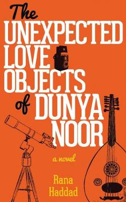 The Unexpected Love Objects of Dunya Noor by Rana Haddad