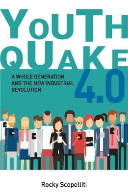 Youthquake 4.0: A Whole Generation and the New Industrial Revolution by Rocky Scopelliti