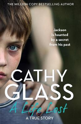 A Life Lost: Jackson Is Haunted by a Secret from His Past by Cathy Glass