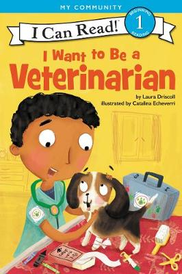 I Want to Be a Veterinarian by Laura Driscoll