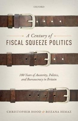 A Century of Fiscal Squeeze Politics by Christopher Hood