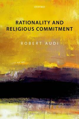 Rationality and Religious Commitment by Robert Audi