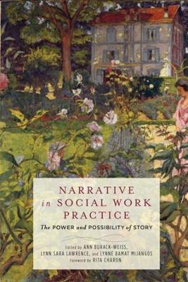 Narrative in Social Work Practice: The Power and Possibility of Story by Ann Burack-Weiss