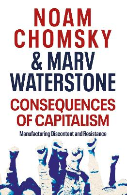Consequences of Capitalism: Manufacturing Discontent and Resistance book