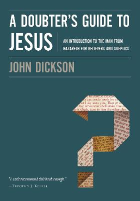 A Doubter's Guide to Jesus by John Dickson