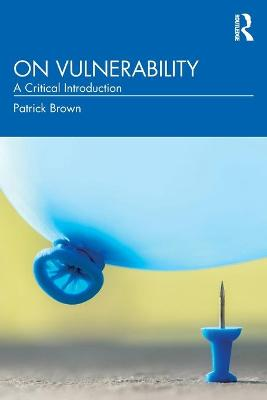 On Vulnerability: A Critical Introduction by Patrick Brown