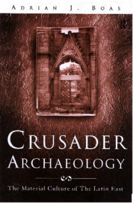 Crusader Archaeology by Adrian J Boas