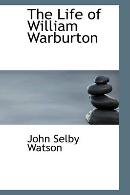 The Life of William Warburton by John Selby Watson
