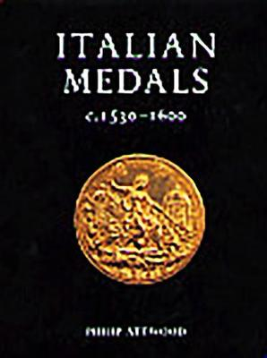 Italian Medals c.1530-1600 by Philip Attwood