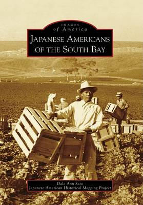 Japanese Americans of the South Bay by Dale Ann Sato