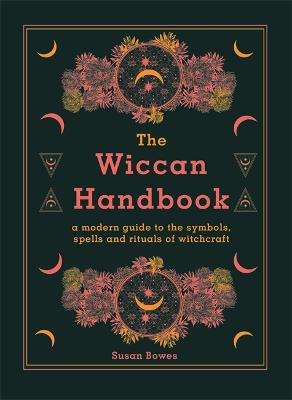The Wiccan Handbook: A Modern Guide to the Symbols, Spells and Rituals of Witchcraft book