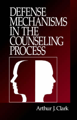 Defense Mechanisms in the Counseling Process by Arthur J. Clark
