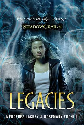 Shadow Grail #1: Legacies by Mercedes Lackey