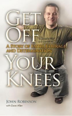 Get Off Your Knees by John Robinson
