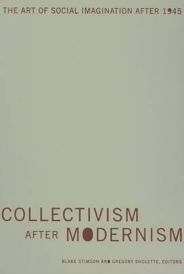 Collectivism after Modernism by Blake Stimson