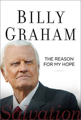 The Reason for My Hope by Billy Graham