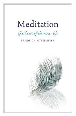 Meditation: Guidance of the Inner Life by Friedrich Rittelmeyer
