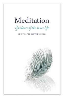 Meditation: Guidance of the Inner Life by Friedrich Rittelmeyer