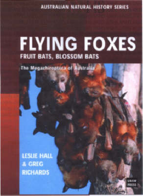 Flying Foxes, Fruit and Blossom Bats of Australia by Leslie Hall