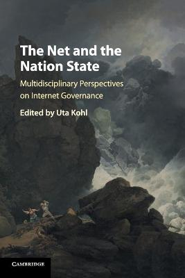 The Net and the Nation State: Multidisciplinary Perspectives on Internet Governance by Uta Kohl