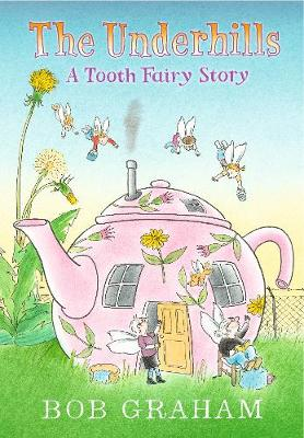 The Underhills: A Tooth Fairy Story by Bob Graham