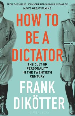 How to Be a Dictator: The Cult of Personality in the Twentieth Century book