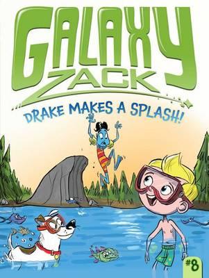 Galaxy Zack: Drake Makes a Splash! by Ray O'Ryan