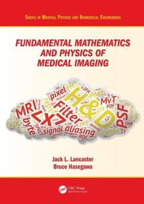 Fundamental Mathematics and Physics of Medical Imaging by Jack Lancaster, Jr.