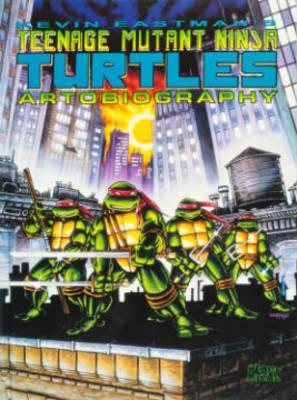 Teenage Mutant Ninja Turtles Artobiography by Kevin Eastman