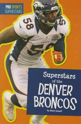 Superstars of the Denver Broncos by Matt Scheff