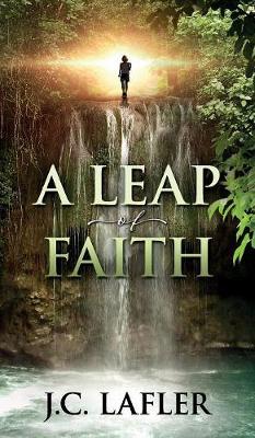 A Leap of Faith by J C Lafler