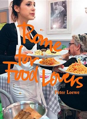 Rome for Food Lovers by Peter Loewe