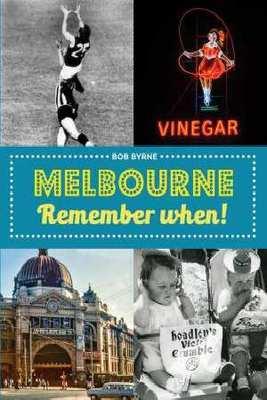 Melbourne Remember When by Bob Byrne