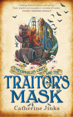 Theophilus Grey and the Traitor's Mask by Catherine Jinks