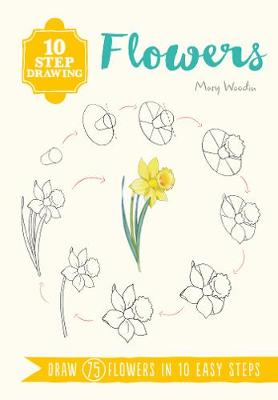 10 Step Drawing: Flowers: Draw 75 Flowers in 10 Easy Steps book