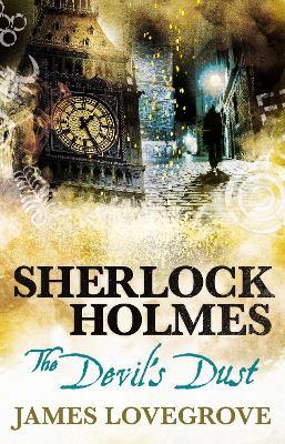 Sherlock Holmes - The Devil's Dust by James Lovegrove