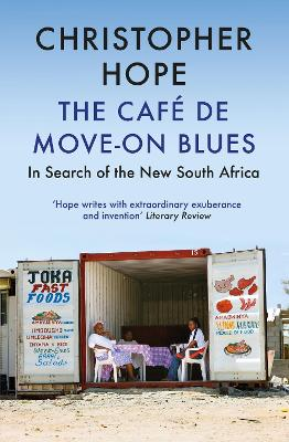 The Cafe de Move-on Blues: In Search of the New South Africa by Christopher Hope
