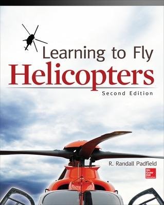 Learning to Fly Helicopters, Second Edition by R.Randall Padfield