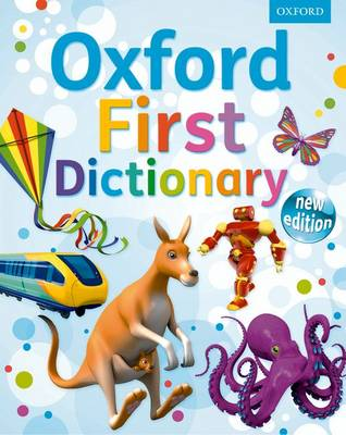 Oxford First Dictionary: The perfect first dictionary - easy to use, understand and enjoy by Oxford Dictionaries