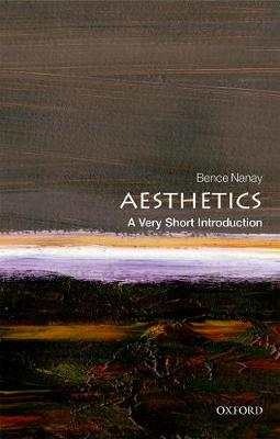 Aesthetics: A Very Short Introduction by Bence Nanay